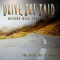 Drive She Said - 'Dreams Will Come - The Best Of & More""