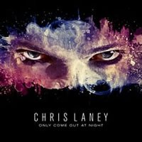 Chris Laney - 'Only Come Out At Night'