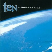 TEN - 'Far Beyond The World'