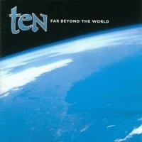 TEN - 'Far Beyond The World'